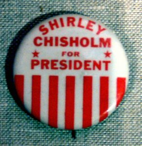 Pin button Shirley Chisholm for President, The Women's Museum, Dallas, Texas
